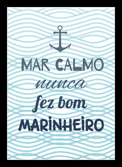 Quadro E Poster Mar Calmo Nunca Fez Bom Marinheiro Listras